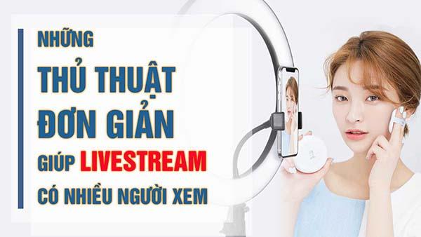 live stream nhieu nguoi xem Những điều cần lưu ý khi livestream để đạt hiệu quả cao